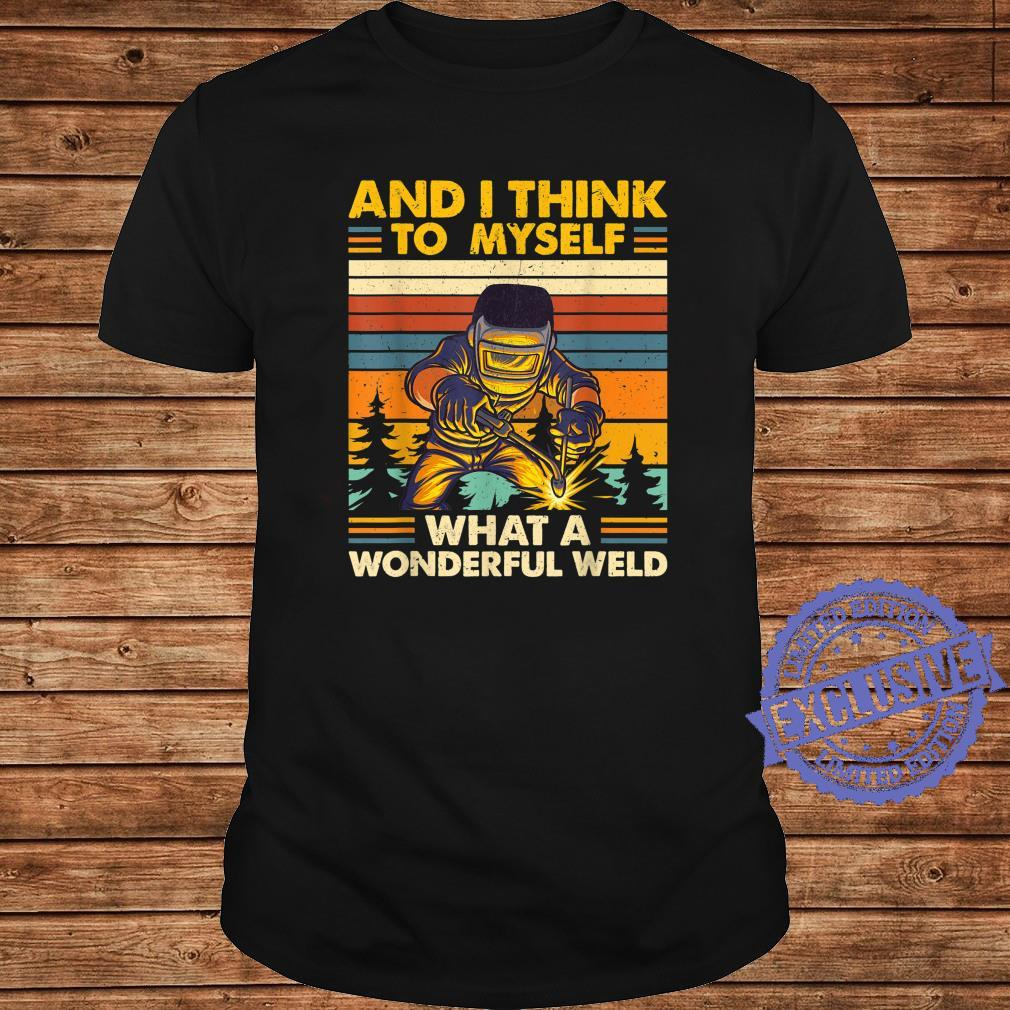 And I Think To Myself What A Wonderful Weld Welder Shirt long sleeved
