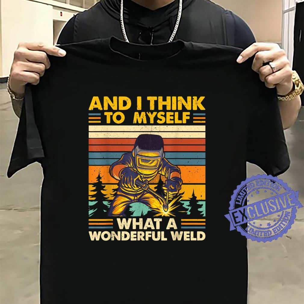 And I Think To Myself What A Wonderful Weld Welder Shirt sweater