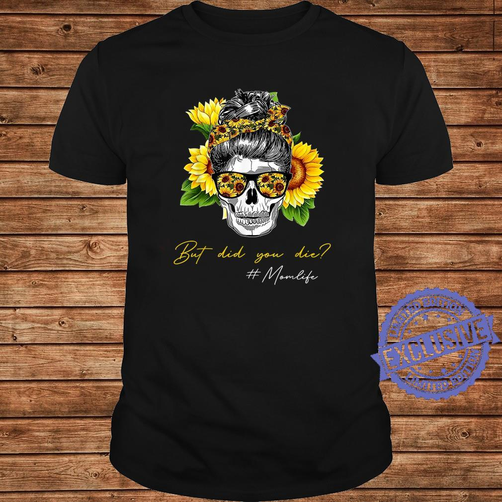 But Did You Die Mom life Sugar Skull with Bandana Sunflower Shirt long sleeved