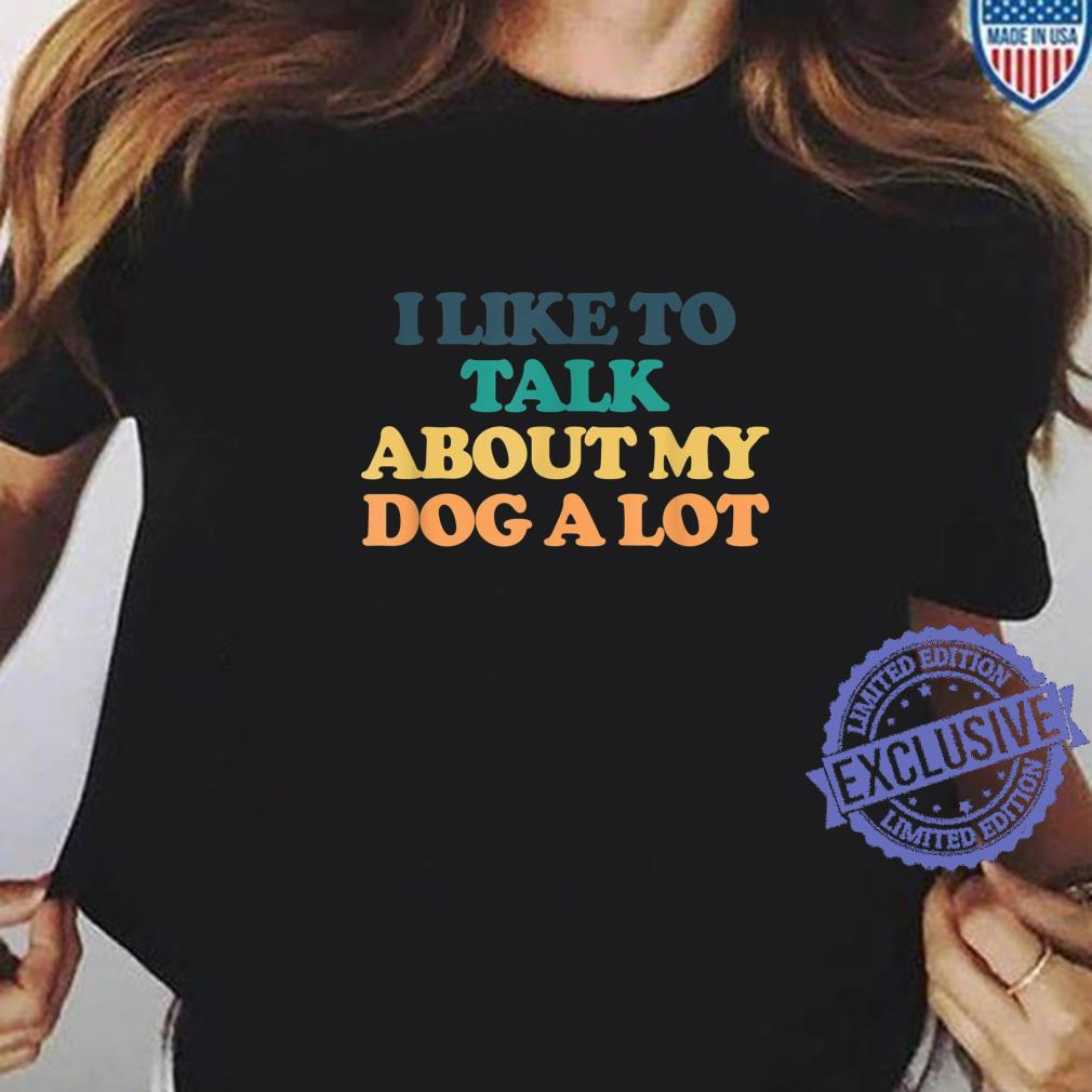 I Like To Talk About My Dog A Lot Shirt ladies tee