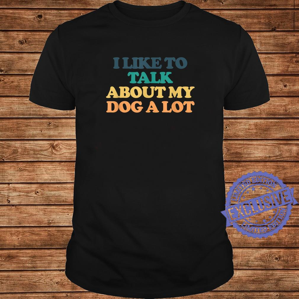 I Like To Talk About My Dog A Lot Shirt long sleeved