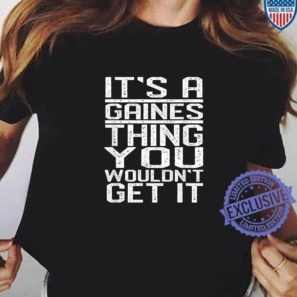 It's A Gaines Thing You Wouldn't Get It Last Name Shirt ladies tee
