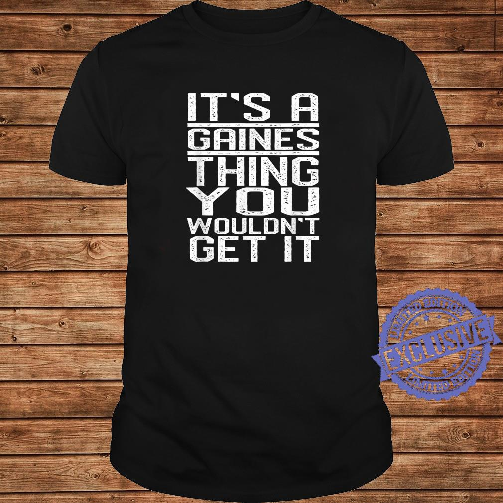It's A Gaines Thing You Wouldn't Get It Last Name Shirt long sleeved