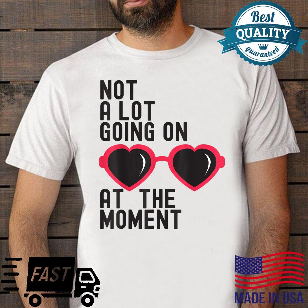 Not A Lot Going On The Moment Shirt